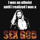 I was an atheist until I realized I was a SEX GOD by portispolitics