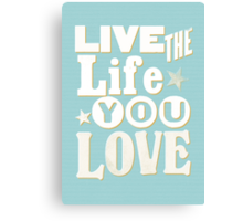 Live the Life You Love Canvas Print