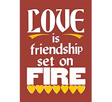 Love is Friendship Set on Fire Photographic Print