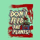 Don't Feed The Plants (Design 2) by niiknaak08