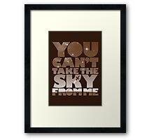 You Can't Take The Sky - Browncoat Edition Framed Print
