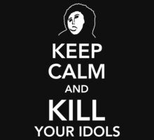 Keep calm and kill your Idols by Cheesybee