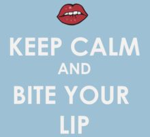 Keep calm and bite your lip. by JcDesign