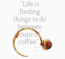Life is finding things to do between cups of coffee.©JHodges by pixel8it