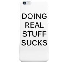 DOING REAL STUFF SUCKS iPhone Case/Skin