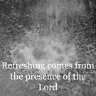 """Refreshing comes from the presence of the Lord"" by Carter L. Shepard by echoesofheaven"