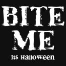 "Halloween ""Bite Me It's Halloween"" T-Shirt by HolidayT-Shirts"