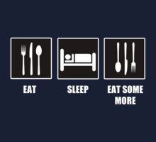 Eat Sleep Eat Some More by tappers24
