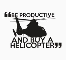 Be Productive and Buy a Helicopter by SwordStruck
