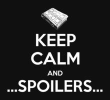 KEEP CALM and ...Spoilers... by Golubaja
