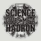Science Gives Me A Hadron - Black Design by M Dean Jones