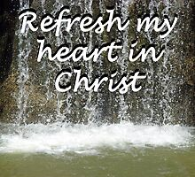 """Refresh my heart in Christ"" by Carter L. Shepard by echoesofheaven"