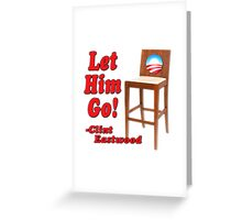 "Obama Empty Chair Clint Eastwood ""Let Him Go!"" Greeting Card"
