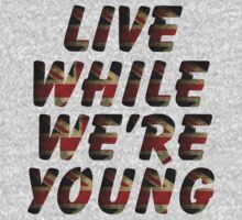 Live While We're Young  by 1DxShirtsXLove