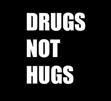 Drugs Not Hugs by BlancaMF