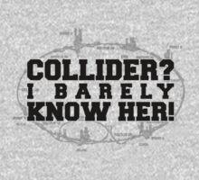 Collider? I Barely Know Her! - Black Design by M Dean Jones