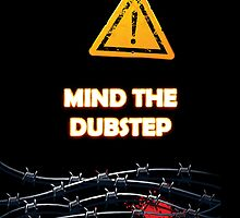 Mind The Dubstep by best-designs