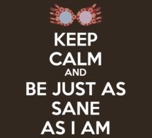 Keep calm and be just as sane as I am by clockworkheart