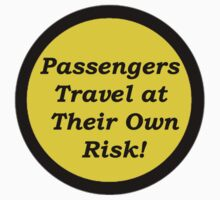 Passengers Travel at Their Own Risk by oldspeed