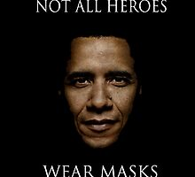 Not All Heroes Wear Masks Obama by JGV7