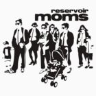 Reservoir Moms by MomfiaTees
