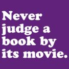 Never judge a book by its movie by Kate Bloomfield