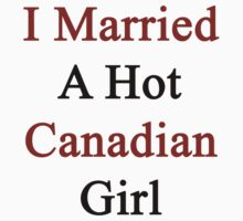 I Married A Hot Canadian Girl by supernova23