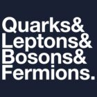 Quarks & Leptons & Bosons & Fermions. - white design by M. Dean Jones