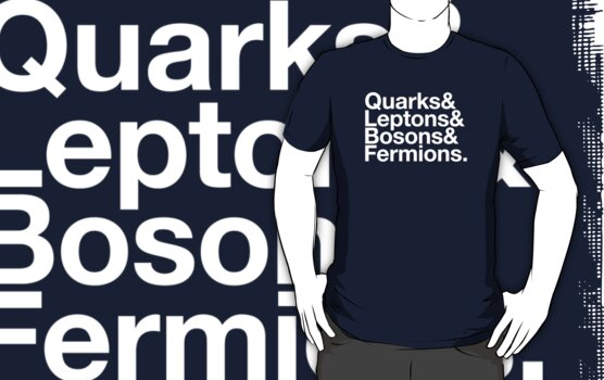 Quarks & Leptons & Bosons & Fermions. - white design by M Dean Jones