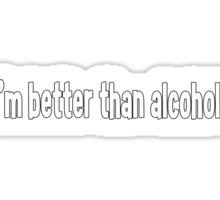 Better Than Alcohol Sticker