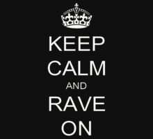 Keep Calm and Rave On by GrandClothing