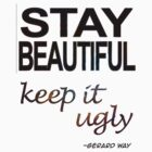 Stay beautiful, keep it ugly... by minorbubbles