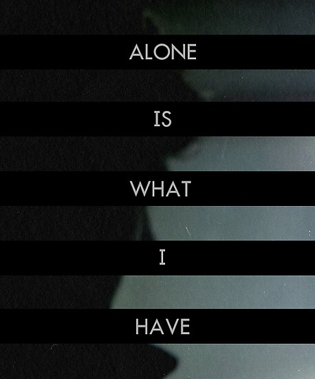 Alone is What I Have by docktorwho