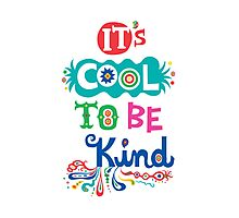 It's Cool To Be Kind - poster Photographic Print