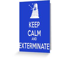 Keep Calm and Exterminate! Greeting Card