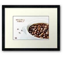 Who's for a coffee...? Framed Print