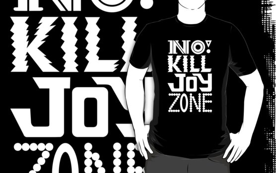 No KILL JOY zone on black by Andi Bird
