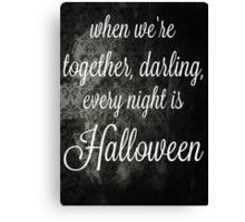Every night is Halloween Canvas Print