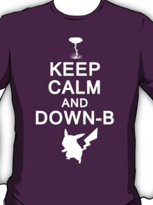 Keep Calm and Down-B T-Shirt