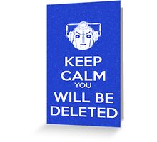 Keep Calm you will be deleted Greeting Card