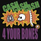 Cash Cash Cash for your Bones by metacortex
