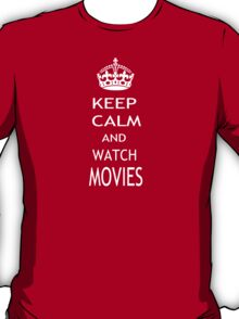 KEEP CALM AND WATCH MOVIES T-Shirt