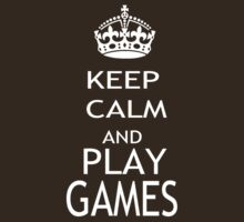 KEEP CALM AND PLAY GAMES by pharmacist89