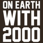 On Earth with 2000 by ElectricHuman