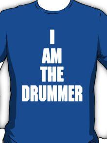 I AM THE DRUMMER (i prefer the drummer) T-Shirt