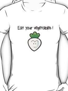 Eat your vegetables ! T-Shirt