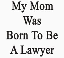 My Mom Was Born To Be A Lawyer by supernova23
