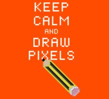 KEEP CALM AND DRAW PIXELS! by designatius