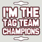 Wrestling: Daniel Bryan/Kane - I&#x27;m The Tag Team Champions! by UberPBnJ