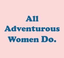 All Adventurous Women Do. by neyat123